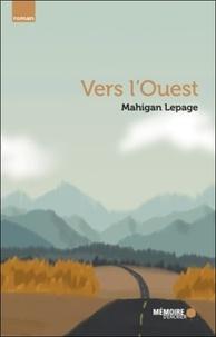 Mahigan Lepage - Vers l'Ouest.