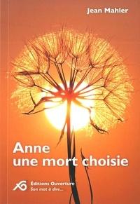Mahler Jean - Anne une mort choisie.