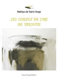 Mahlya Saint Ange Gabell - Les oiseaux de cire de Yakoutie.