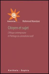 Mahmood Mamdani - Citoyen et sujet - L'Afrique contemporaine et l'héritage du colonialisme tardif.