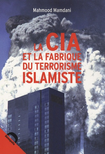 Mahmood Mamdani - La CIA et la fabrique du terrorisme islamiste.