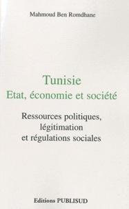 Mahmoud Ben Romdhane - Tunisie : Etat, économie et société - Ressources politiques, légitimation et régulations sociales.