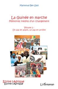 Mahmoud Ben Saïd - La Guinée en marche, mémoires inédites d'un changement - Volume 2 : Un pas en avant, un pas en arrière.