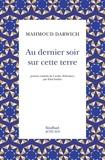 Mahmoud Darwich - Au dernier soir sur cette terre.