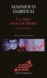 Mahmoud Darwich - La terre nous est étroite - Et autres poèmes, 1966-1999.