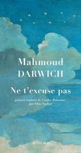Mahmoud Darwich - Ne t'excuse pas.