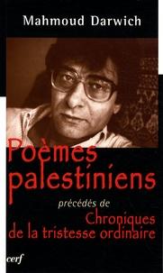 Mahmoud Darwich - Poèmes palestiniens - Précédés de Chroniques de la tristesse ordinaire.