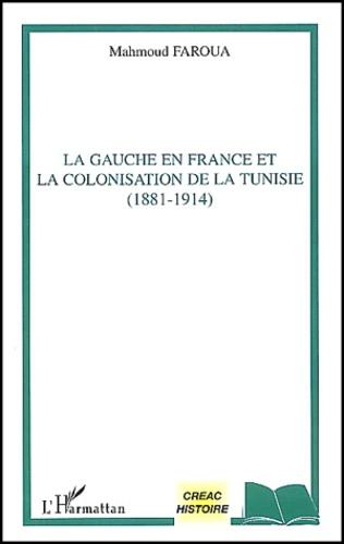 Mahmoud Faroua - La gauche en France et la colonisation de la Tunisie (1881-1914).