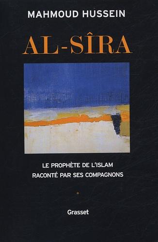 Mahmoud Hussein - Al-Sîra - Le Prophète de l'Islam raconté par ses compagnons.
