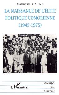 Mahmoud Ibrahime - La naissance de l'élite politique comorienne (1945-1975).