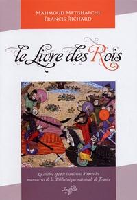 Mahmoud Metgthalchi et Francis Richard - Le livre des rois - La célèbre épopée iranienne d'après les manuscrits de la Bibliothèque de France.