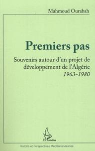 Mahmoud Ourabah - Premiers pas - Souvenirs autour d'un projet de développement de l'Algérie 1963-1980.