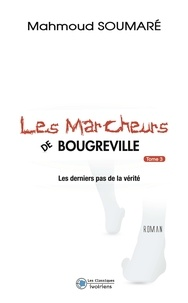 Mahmoud Soumaré - Les marcheurs de Bougreville Tome 3 : Les derniers pas de la vérité.