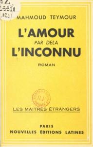 Mahmoud Teymour - L'amour par delà l'inconnu.