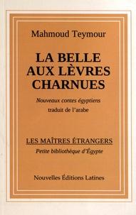 Mahmoud Teymour - La Belle aux lèvres charnues - Nouveaux contes égyptiens.