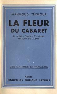 Mahmoud Teymour - La fleur du cabaret et autres contes.