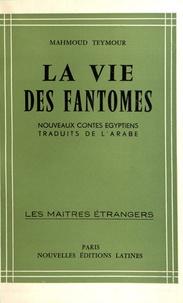 Mahmoud Teymour - La vie des fantômes - Nouveaux contes égyptiens.