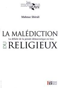 Mahnaz Shirali - La malédiction du religieux - La défaite de la pensée démocratique en Iran.