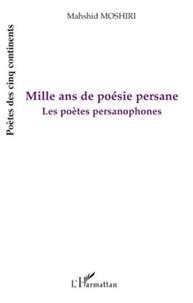 Mahshid Moshiri - Mille ans de poésie persane - Les poètes persanophones.