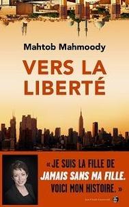 Mahtob Mahmoody - Vers la liberté.