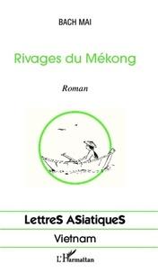 Mai Bach - Rivages du Mékong.
