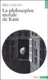 Mai Lequan - La philosophie morale de Kant.