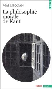 La philosophie morale de Kant - Mai Lequan |