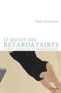 Maïa Aboueleze - Le ballet des retardataires - Tokyo, tambours et tremblements.