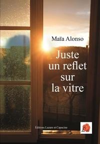 Maïa Alonso - Juste un reflet sur la vitre.