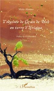 Maïa Alonso - L'odyssée de Grain de Bled en terre d'Ifriqiya.