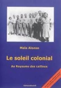 Maïa Alonso - Le soleil colonial - Au royaume des cailloux.