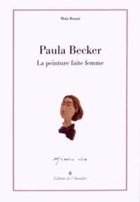 Maïa Brami - Paula Becker - La peinture faite femme.