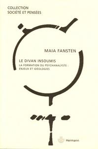 Maïa Fansten - Le divan insoumis - La formation du psychanalyste : enjeux et idéologies.