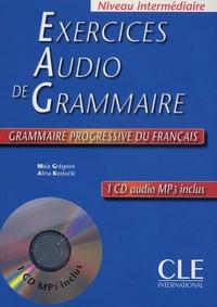 Maïa Grégoire et Alina Kostucki - Exercices Audio de Grammaire Niveau intermédiaire. 1 CD audio