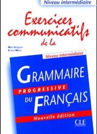 Maïa Grégoire et Gracia Merlo - Exercices communicatifs de la grammaire progressive du français - Niveau intermédiaire.