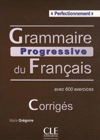 Maïa Grégoire - Grammaire progressive du Français avec 600 exercices - Perfectionnement, Corrigés.