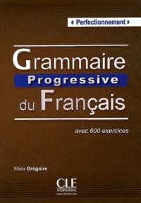 Maïa Grégoire - Grammaire Progressive du Français - Avec 600 exercices (perfectionnement).