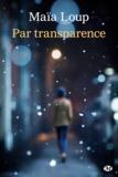 Maïa Loup - Par transparence.