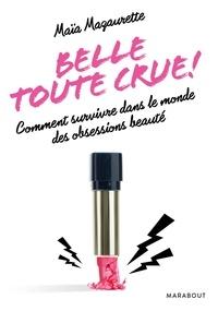 Maïa Mazaurette - Belle toute crue.