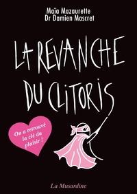 Maïa Mazaurette et Damien Mascret - La revanche du clitoris.