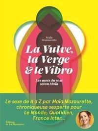 Maïa Mazaurette et Alex Viougeas - La vulve, la verge & le vibro - Les mots du sexe selon Maïa.