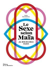 Maïa Mazaurette - Le sexe selon Maïa - Au-delà des idées reçues.