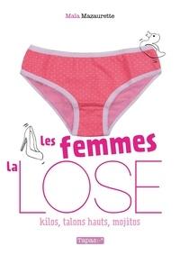 Maïa Mazaurette - Les femmes, la lose - Kilos, talons hauts, mojitos.