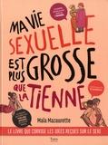 Maïa Mazaurette - Ma vie sexuelle est plus grosse que la tienne - Le livre qui corrige les idées reçues sur le sexe.