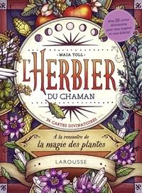 Maia Toll - L'herbier du chaman - A la rencontre de la magie des plantes.