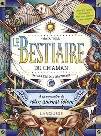 Maia Toll - Le bestiaire du chaman - A la rencontre de votre animal totem. Avec 36 cartes divinatoires pour vous inspirer et vous éclairer.