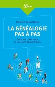 Maialen Berasategui - La généalogie pas à pas - Comment retrouver ses racines aujourd'hui ?.