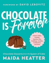 Maida Heatter et David Lebovitz - Chocolate Is Forever - Classic Cakes, Cookies, Pastries, Pies, Puddings, Candies, Confections, and More.