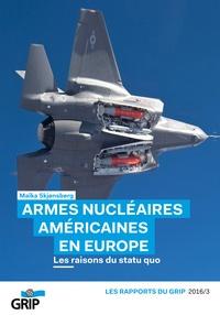 Maïka Skjønsberg - Armes nucléaires américaines en europe - Les raisons du statu quo.