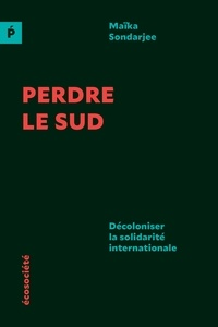Maïka Sondarjee et Haroun Bouazzi - Perdre le Sud - Décoloniser la solidarité internationale.